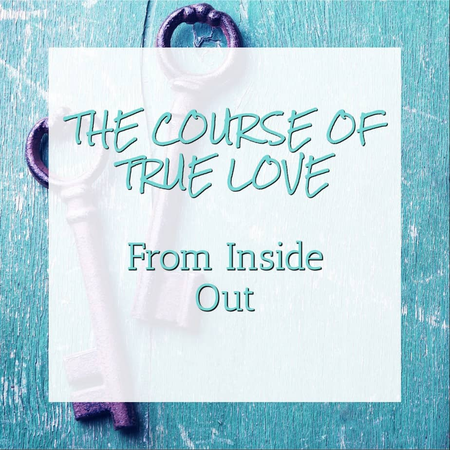 The course of true love from inside out