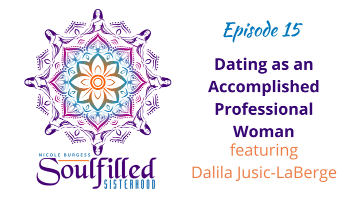 Dating as an Accomplished Professional Woman-Soulfilled Sisterhood Podcast