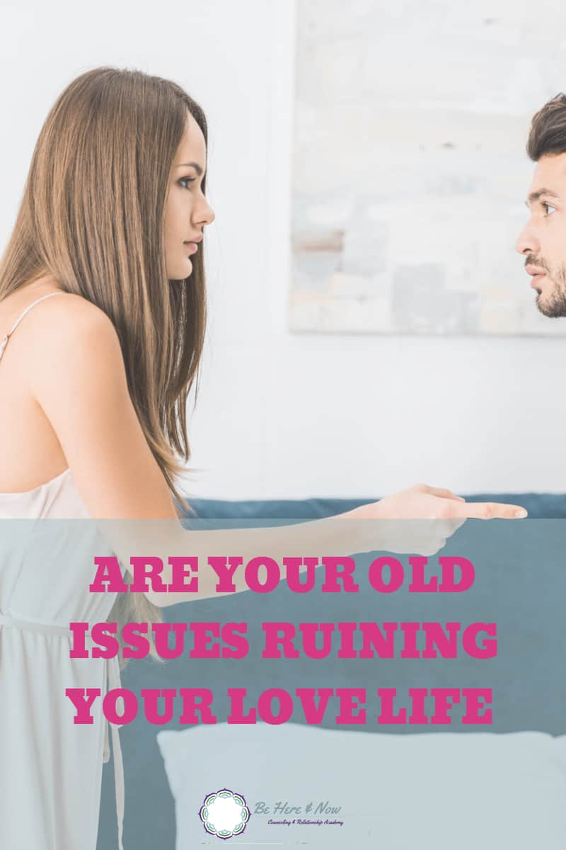 Learn how to recognize your old issues, so you don't ruin your relationship or chances of finding love. #love #dating #relationshipadvice