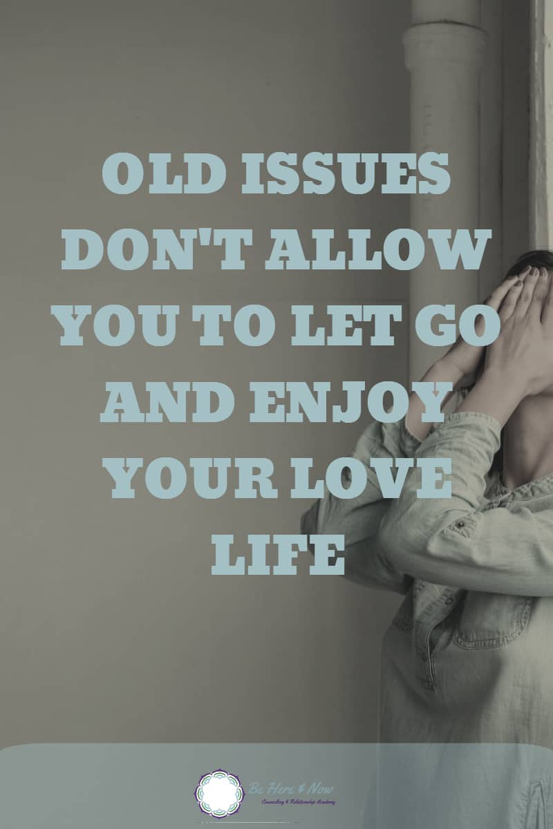 Old issues emerging in in your love life don't allow you to let go and enjoy. Learn how to deal with old issues so you can feel the love you crave. #love #dating #relationshipadvice