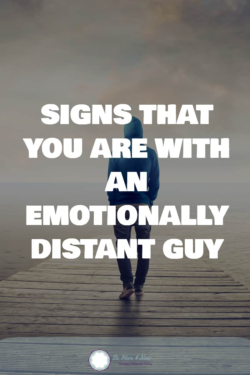 Signs that you are with an emotionally distant guy
